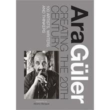 Ara Guler - Creating the 20th Century